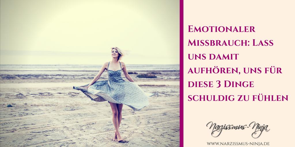 Emotionaler Missbrauch: Lass uns damit aufhören, uns für diese 3 Dinge schuldig zu fühlen